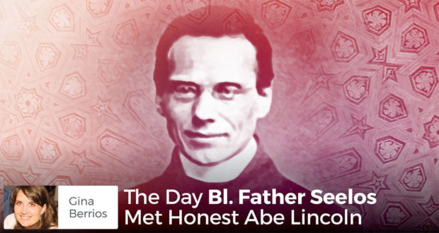 The Day Bl. Father Seelos Met Honest Abe Lincoln - Gina Berrios