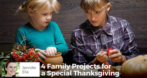 4 Family Projects for a Special Thanksgiving - Jennifer Elia