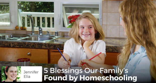 5 Blessings Our Family's Found by Homeschooling - Jennifer Elia