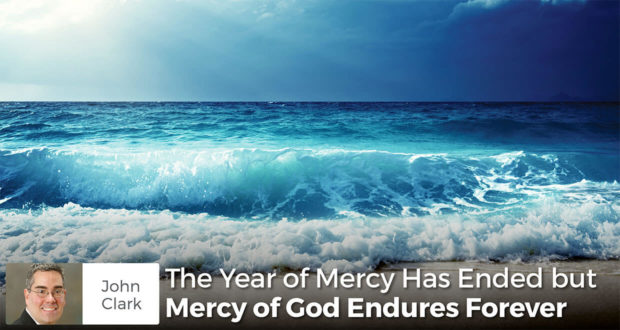 The Year of Mercy Has Ended but Mercy of God Endures Forever - John Clark