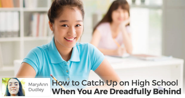 How to Catch Up on High School When You Are Dreadfully Behind - MaryAnn Dudley