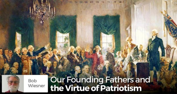 Our Founding Fathers and the Virtue of Patriotism - Bob Weisner