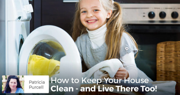 How to Keep Your House Clean - and Live There Too! - Patricia Purcell