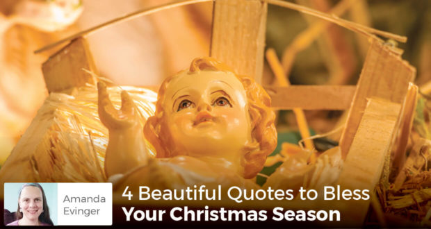 4 Beautiful Quotes to Bless Your Christmas Season - Amanda Evinger