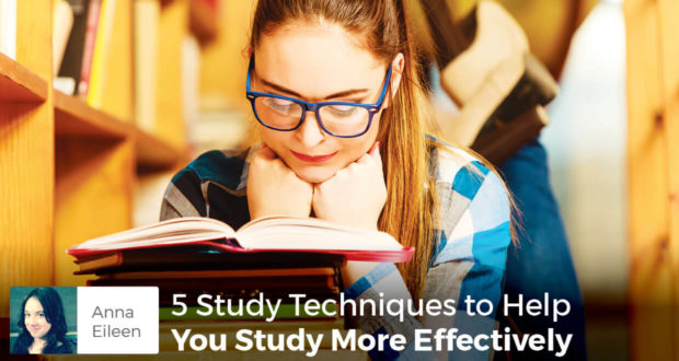 5 Study Techniques to Help You Study More Effectively - Anna Eileen