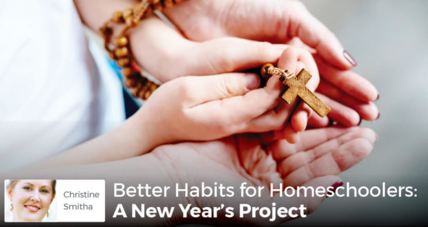 Better Habits for Homeschoolers: A New Year's Project - Christine Smitha