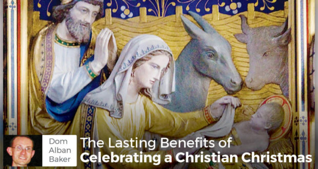 The Lasting Benefits of Celebrating a Christian Christmas - Dom Alban Baker