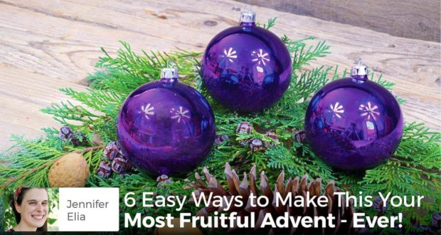 6 Easy Ways to Make This Your Most Fruitful Advent - Ever! - Jennifer Elia
