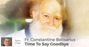 Fr. Constantine Belisarius - Time To Say Goodbye - John Clark
