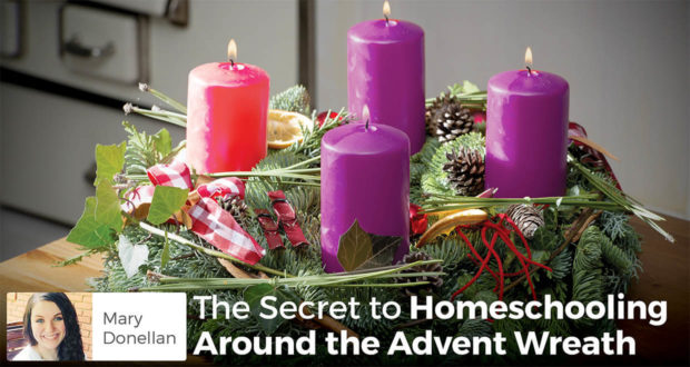 The Secret to Homeschooling Around the Advent Wreath - Mary Donellan