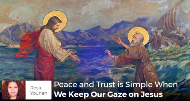 Peace and Trust is Simple When We Keep Our Gaze on Jesus - Rosa Younan