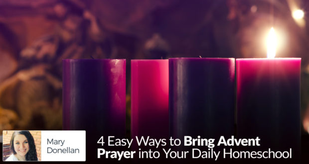 4 Easy Ways to Bring Advent Prayer into Your Daily Homeschool - by Mary Donellan