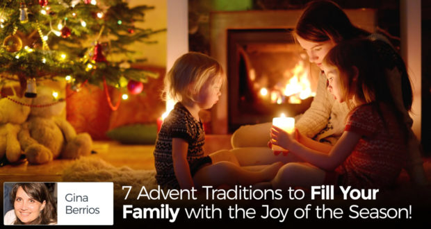 7 Advent Traditions to Fill Your Family with the Joy of the Season! - by Gina Berrios