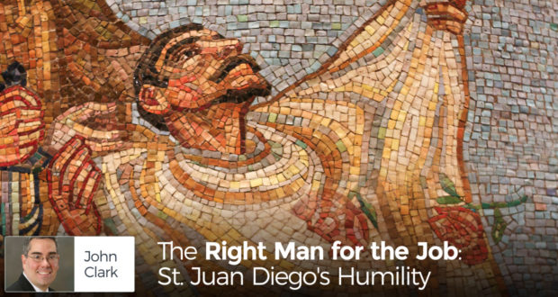 The Right Man for the Job: St. Juan Diego's Humility - by John Clark