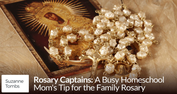 Rosary Captains: A Busy Homeschool Mom's Tip for the Family Rosary - by Suzanne Tombs