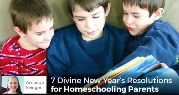 7 Divine New Year's Resolutions for Homeschooling Parents - Amanda Evinger