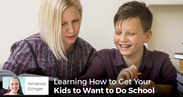 Learning How to Get Your Kids to Want to Do School - Amanda Evinger