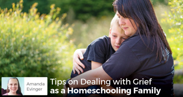 Tips on Dealing with Grief as a Homeschooling Family - Amanda Evinger