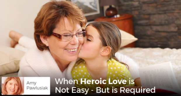 When Heroic Love is Not Easy - But is Required - Amy Pawlusiak