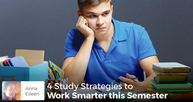 4 Study Strategies to Work Smarter this Semester - Anna Eileen