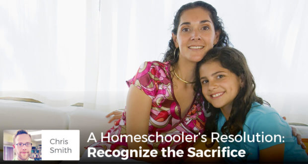 A Homeschooler's Resolution: Recognize the Sacrifice - Chris Smith
