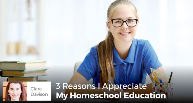 3 Reasons I Appreciate My Homeschool Education - Clara Davison