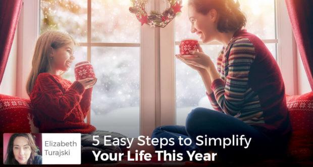 5 Easy Steps to Simplify Your Life This Year - Elizabeth Turajski