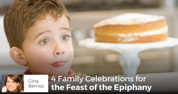 4 Family Celebrations for the Feast of the Epiphany - Gina Berrios