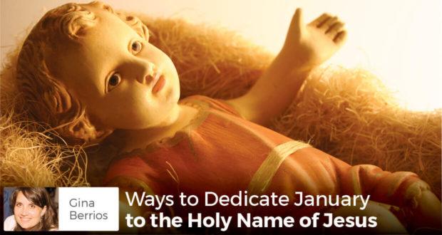 Ways to Dedicate January to the Holy Name of Jesus - Gina Berrios