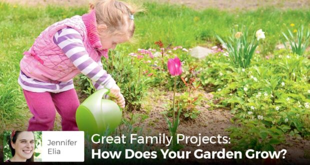 Great Family Projects: How Does Your Garden Grow? -Jennifer Elia