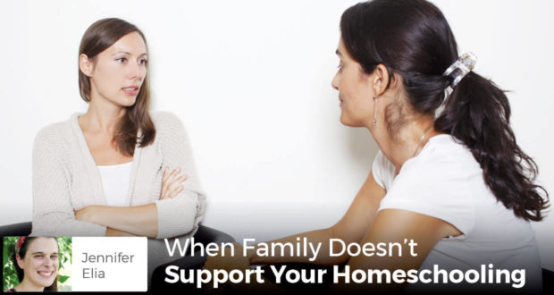 When Family Doesn't Support Your Homeschooling -Jennifer Elia