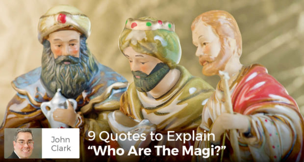 "9 Quotes to Explain ""Who Are The Magi?"" - John Clark"