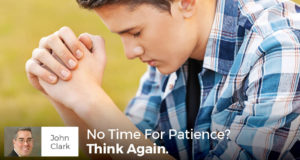 No Time For Patience? Think Again, Your Life Depends on It - John Clark