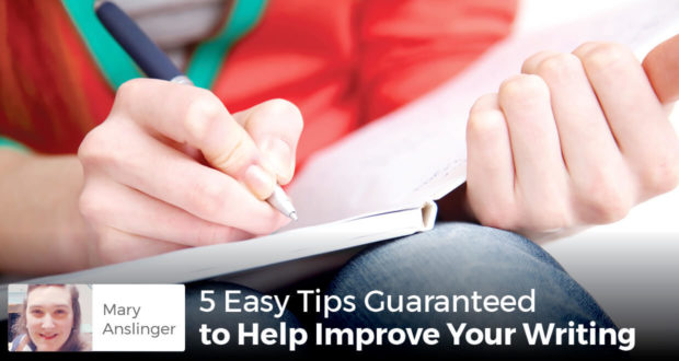 5 Easy Tips Guaranteed to Help Improve Your Writing - Mary Anslinger