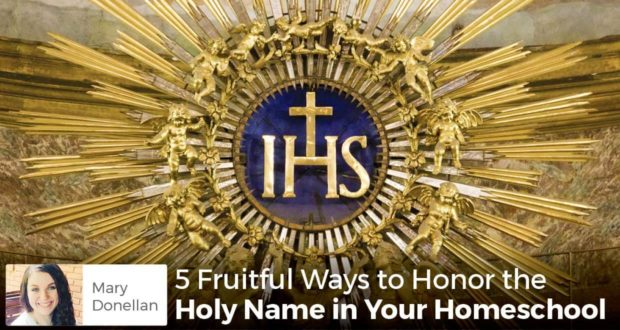 5 Fruitful Ways to Honor the Holy Name in Your Homeschool - Mary Donellan