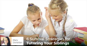 6 Survival Strategies for Tutoring Your Siblings - Mary Donellan