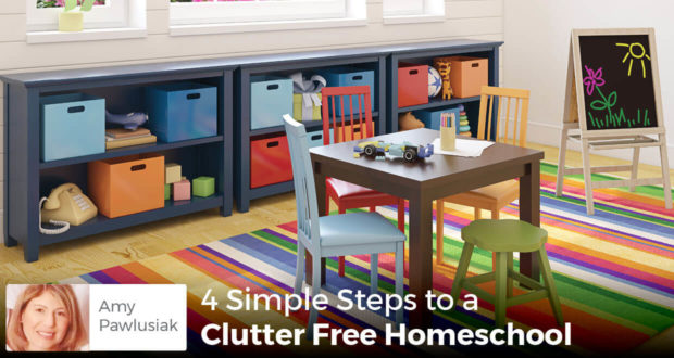 4 Simple Steps to a Clutter Free Homeschool -Amy Pawlusiak