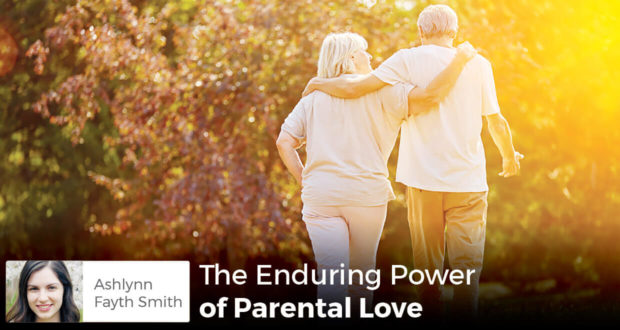 The Enduring Power of Parental Love - Ashlynn Fayth Smith