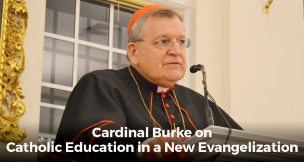 Cardinal Burke on Catholic Education in a New Evangelization