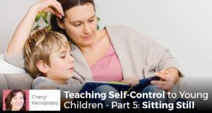 Teaching Self-Control to Young Children - Part 5: Sitting Still - Cheryl Hernández