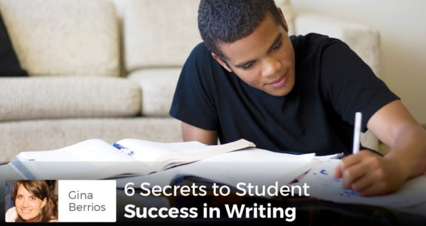 6 Secrets to Student Success in Writing - Gina Berrios
