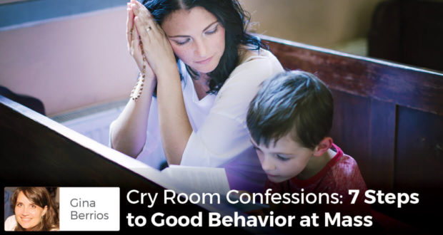 Cry Room Confessions: 7 Steps to Good Behavior at Mass - Gina Berrios