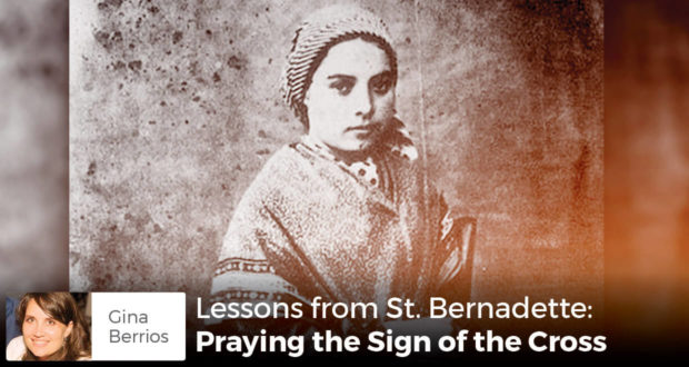 Lessons from St. Bernadette: Praying the Sign of the Cross - Gina Berrios