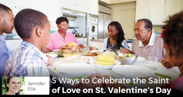 5 Ways to Celebrate the Saint of Love on St. Valentine's Day - Jennifer Elia