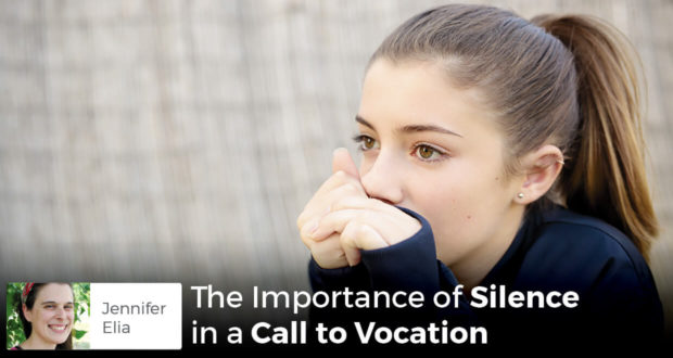 The Importance of Silence in a Call to Vocation -Jennifer Elia