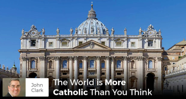 The Whole World is More Catholic Than You Think - John Clark
