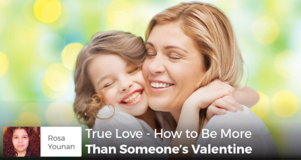 True Love - How to Be More Than Someone's Valentine - Rosa Younan