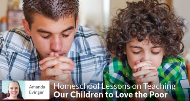 Homeschool Lessons on Teaching Our Children to Love the Poor - Amanda Evinger