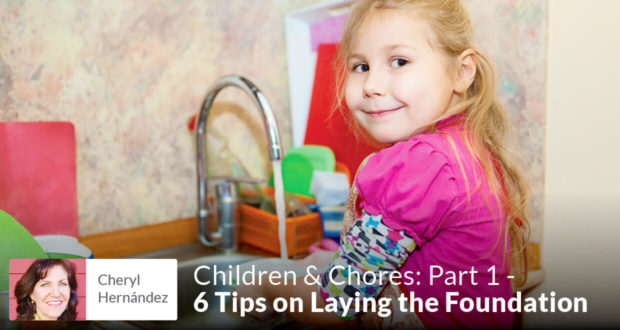 Children & Chores: Part 1 - 6 Tips on Laying the Foundation - Cheryl Hernández