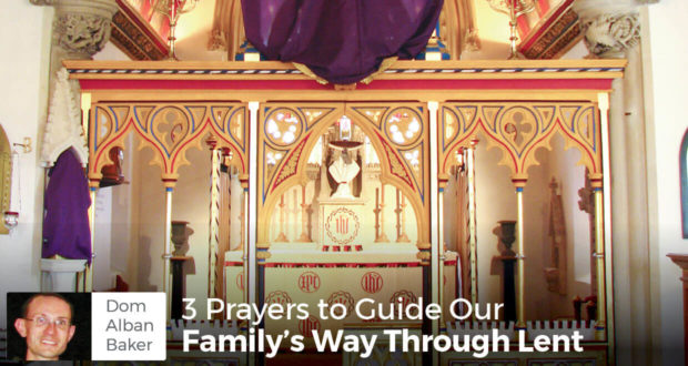 3 Prayers to Guide Our Family's Way Through Lent - Dom Alban Baker